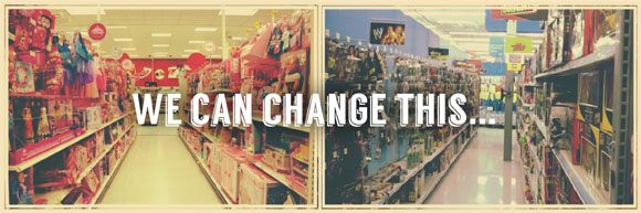 Image of blue and pink aisles in a toy shop, text: 'We can change this'